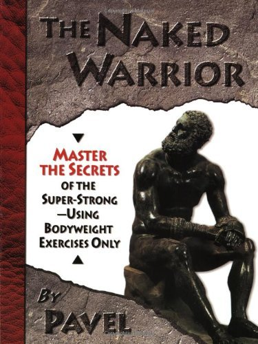 Pavel Tsatsouline The Naked Warrior Master The Secrets Of The Super Strong Using Bod