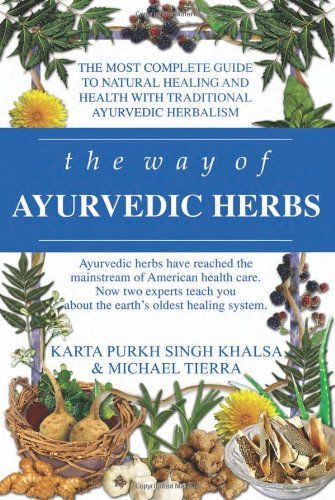 Karta Purkh Singh Khalsa The Way Of Ayurvedic Herbs A Contemporary Introduction And Useful Manual For