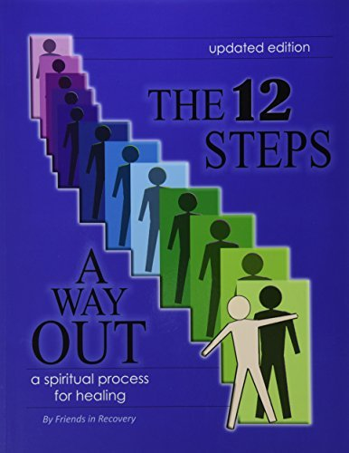 Friends In Recovery The 12 Steps A Way Out A Spiritual Process For Healing Damage Revised