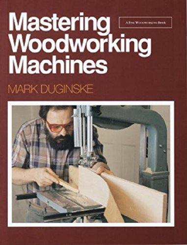 Mark Duginske Mastering Woodworking Machines With Mark Duginske
