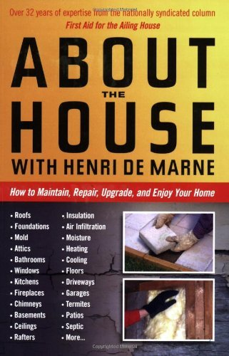Henri De Marne About The House With Henri De Marne How To Maintain Repair Upgrade And Enjoy Your