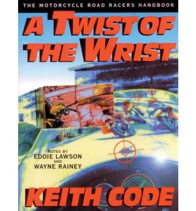 Keith Code Twist Of The Wrist The Motorcycle Road Racers Handbook