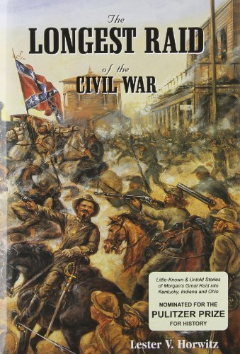 Lester V. Horwitz The Longest Raid Of The Civil War Little Known & Untold Stories Of Morgan's Raid In