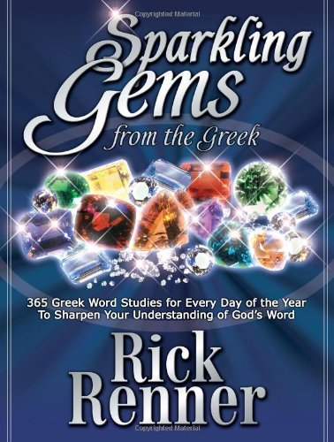 Rick Renner Sparkling Gems From The Greek 365 Greek Word Studies For Every Day Of The Year