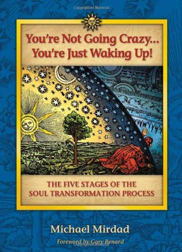 Michael Mirdad You're Not Going Crazy... You're Just Waking Up! The Five Stages Of The Soul Transformation Proces