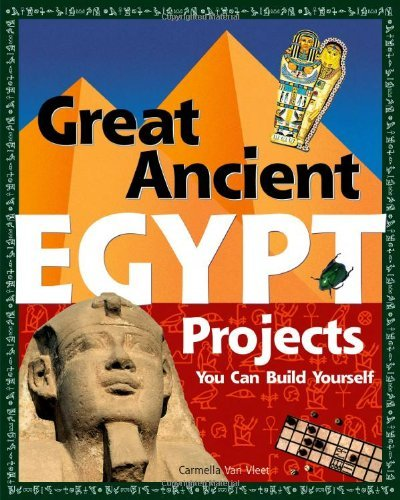 Carmella Van Vleet Great Ancient Egypt Projects You Can Build Yourself