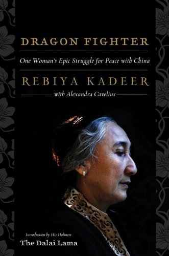 Rebiya Kadeer Dragon Fighter One Woman's Epic Struggle For Peace With China