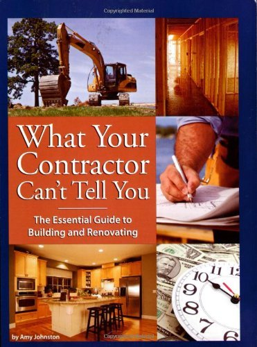 Amy Johnston What Your Contractor Can't Tell You The Essential Guide To Building And Renovating