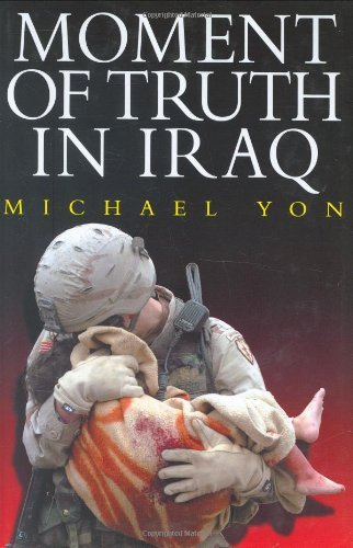 Michael Yon Moment Of Truth In Iraq How A New 'greatest Gener