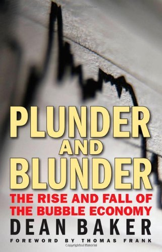 Dean Baker Plunder And Blunder The Rise And Fall Of The Bubble Economy
