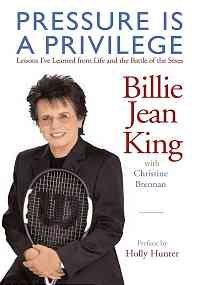 Billie Jean King Pressure Is A Privilege Lessons I've Learned From Life And The Battle Of