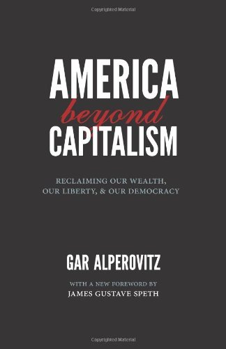 gar-alperovitz-america-beyond-capitalism-reclaiming-our-wealth-our-liberty-and-our-democ-0002-edition