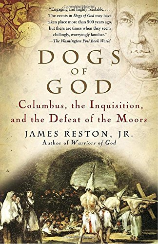 James Reston Dogs Of God Columbus The Inquisition And The Defeat Of The