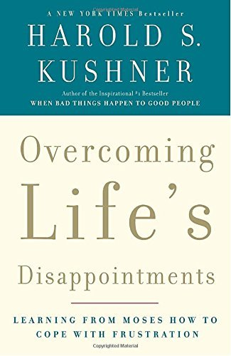 Harold S. Kushner Overcoming Life's Disappointments Learning From Moses How To Cope With Frustration