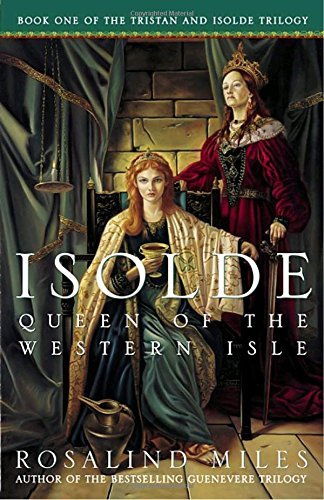 Rosalind Miles Isolde Queen Of The Western Isle The First Of The Tristan And Isolde Novels