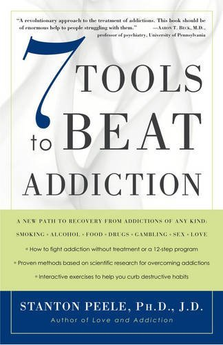 Stanton Peele 7 Tools To Beat Addiction A New Path To Recovery From Addictions Of Any Kin