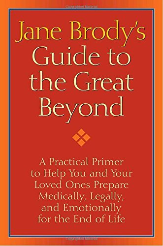 Jane Brody Jane Brody's Guide To The Great Beyond A Practical Primer To Help You And Your Loved One