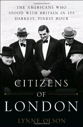 Lynne Olson Citizens Of London The Americans Who Stood With Britain In Its Darke