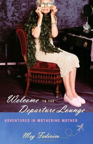 Meg Federico Welcome To The Departure Lounge Adventures In Mothering Mother