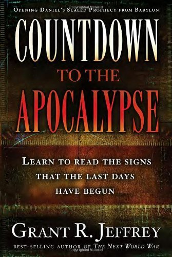 Grant R. Jeffrey Countdown To The Apocalypse Learn To Read The Signs That The Last Days Have B