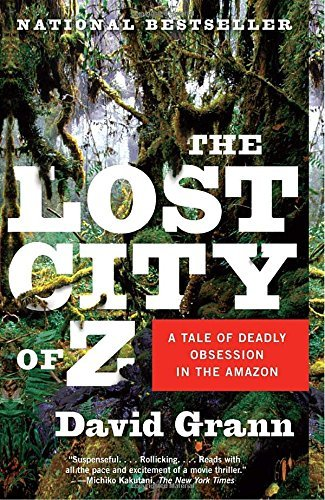David Grann The Lost City Of Z A Tale Of Deadly Obsession In The Amazon