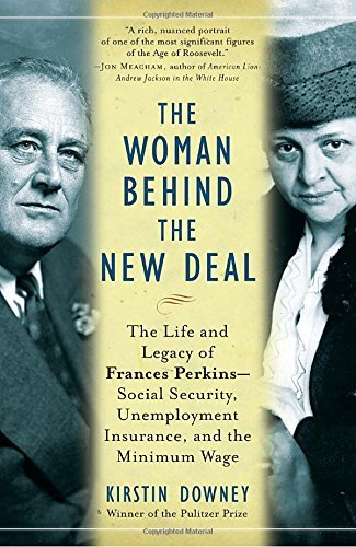Kirstin Downey The Woman Behind The New Deal The Life And Legacy Of Frances Perkins Social Se