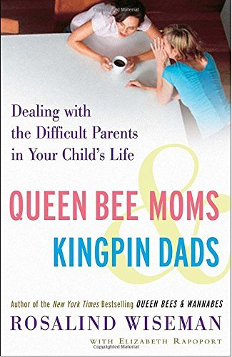 Rosalind Wiseman Queen Bee Moms & Kingpin Dads Dealing With The Difficult Parents In Your Child'