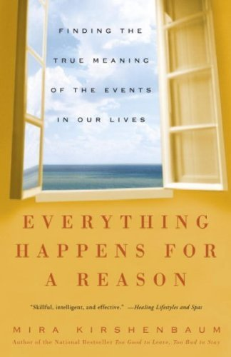Mira Kirshenbaum Everything Happens For A Reason Finding The True Meaning Of The Events In Our Liv