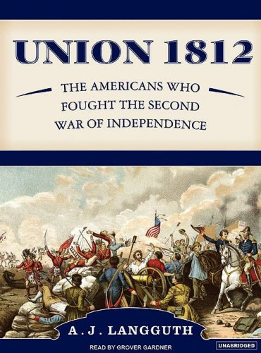 A. J. Langguth Union 1812 The Americans Who Fought The Second War Of Indepe CD