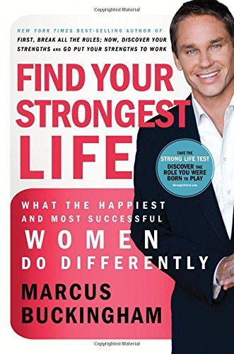 Marcus Buckingham Find Your Strongest Life What The Happiest And Most Successful Women Do Di