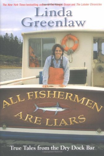 Linda Greenlaw All Fishermen Are Liars True Tales From The Dry Dock Bar