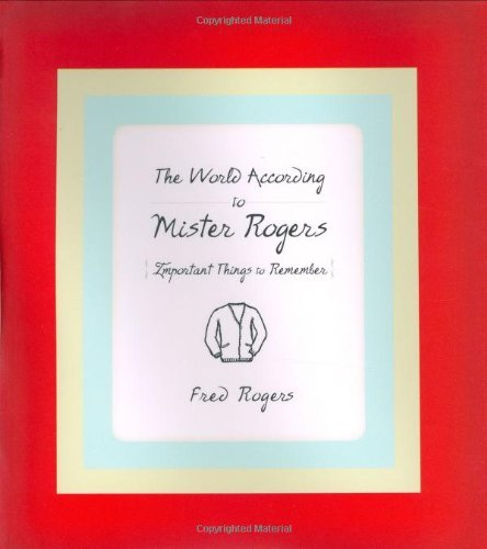 Fred Rogers The World According To Mister Rogers Important Things To Remember