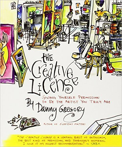 Danny Gregory The Creative License Giving Yourself Permission To Be The Artist You T