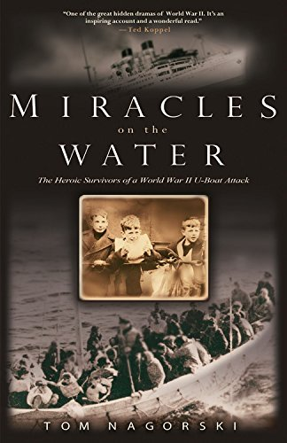 Tom Nagorski Miracles On The Water The Heroic Survivors Of A World War Ii U Boat Att