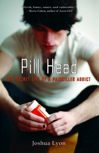 Joshua Lyon Pill Head The Secret Life Of A Painkiller Addict