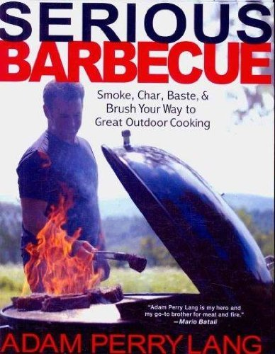 Adam Perry Lang Serious Barbecue Smoke Char Baste And Brush Your Way To Great O