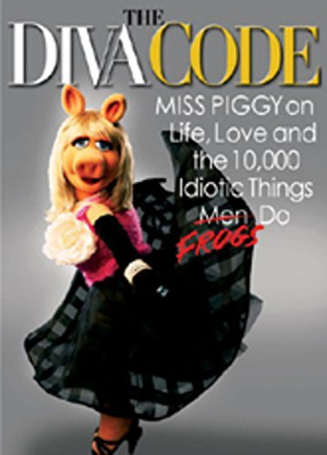 miss-piggy-the-diva-code-miss-piggy-on-life-love-and-the-10-000-idiotic