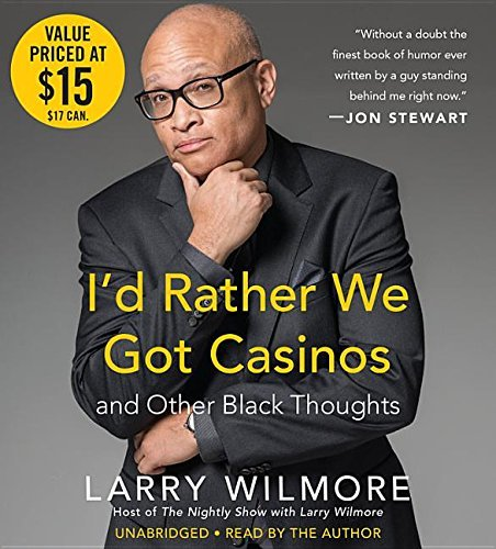 larry-wilmore-id-rather-we-got-casinos-and-other-black-thoughts