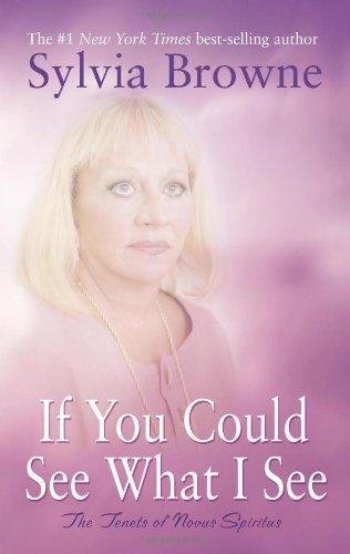 Sylvia Browne If You Could See What I See Tenets Of Novus Spiritus