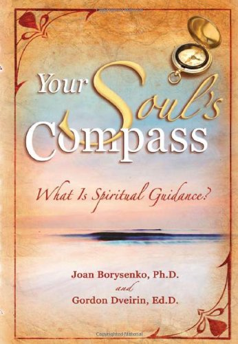 Joan Borysenko Your Soul's Compass What Is Spiritual Guidance?