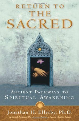 Jonathan H. Ellerby Return To The Sacred Ancient Pathways To Spiritual Awakening