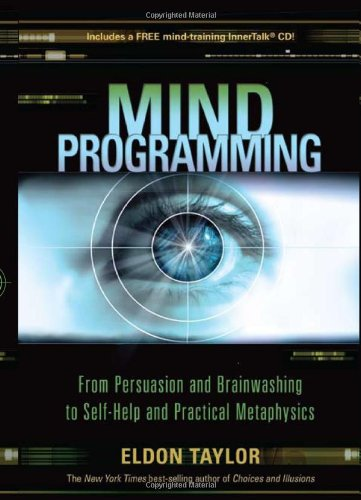 Eldon Taylor Mind Programming From Persuasion And Brainwashing To Self Help And