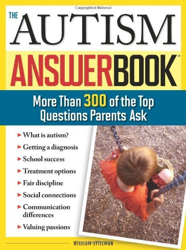 William Stillman The Autism Answer Book More Than 300 Of The Top Questions Parents Ask