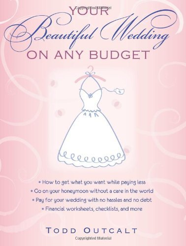 Todd Outcalt Your Beautiful Wedding On Any Budget