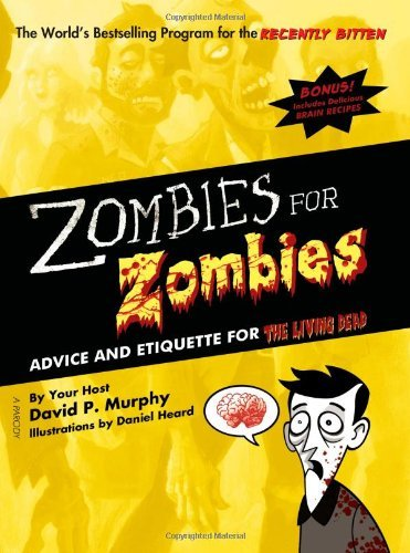 David P. Murphy Zombies For Zombies Advice And Etiquette For The Living Dead