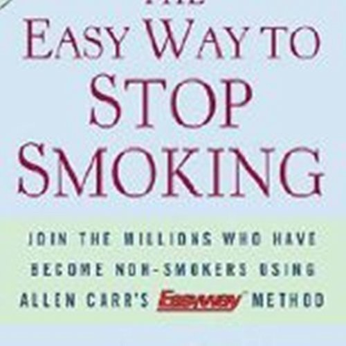 Allen Carr Easy Way To Stop Smoking The Join The Millions Who Have Become Nonsmokers Usin 0020 Edition;