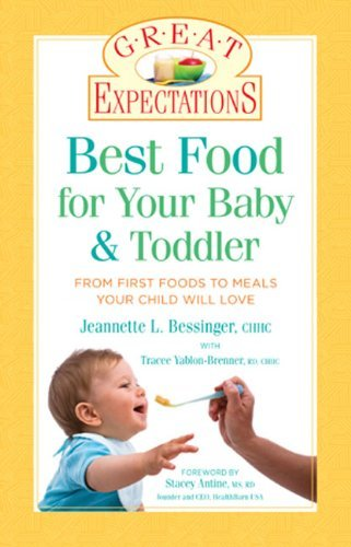 Jeannette L. Bessinger Best Food For Your Baby & Toddler From First Foods To Meals Your Child Will Love