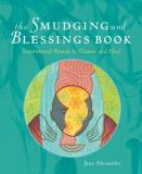 Jane Alexander Smudging And Blessings Book The Inspirational Rituals To Cleanse And Heal