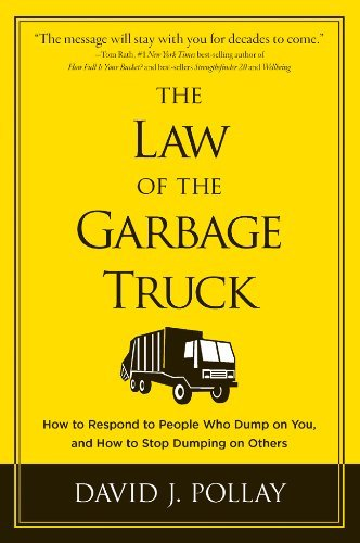 David J. Pollay Law Of The Garbage Truck The How To Respond To People Who Dump On You And How