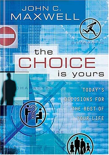 John C. Maxwell The Choice Is Yours